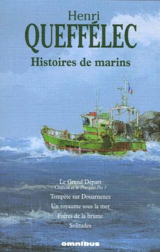 Henri Queffélec - Histoires de marins - Le Grand Départ ; Tempête sur Douarnenez ; Un royaume sous la mer ; Frères de la brume ; Solitudes.