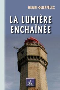 Henri Queffélec - La lumière enchaînée.