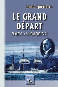 Henri Queffélec - Le grand départ - Charcot et le Pourquoi Pas ?.