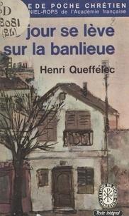 Henri Queffélec - Le jour se lève sur la banlieue.