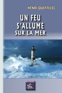 Henri Queffélec - Un feu s'allume sur la mer.