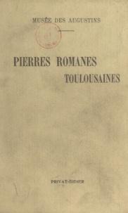 Henri Rachou et Pol Neveux - Pierres romanes de Saint-Etienne - La Daurade et Saint-Sernin.