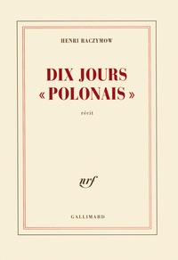 "Henri Raczymow - Dix jours ""polonais""."
