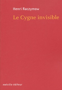 Henri Raczymow - Le Cygne invisible.
