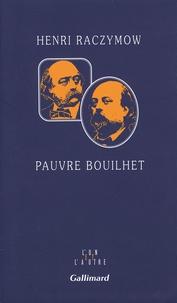 Henri Raczymow - Pauvre Bouilhet.