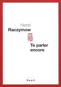 Henri Raczymow - Te parler encore.
