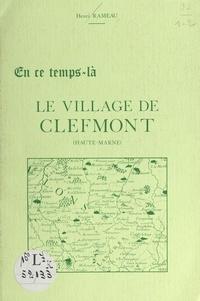 Henri Rameau - En ce temps-là, le village de Clefmont (Haute-Marne).