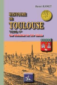 Henri Ramet - Histoire de Toulouse - Tome 1, Des origines au XVIe siècle.