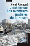 Henri Raymond - L'architecture - Les aventures spatiales de la raison.