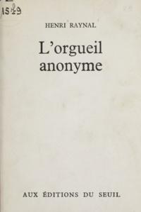 Henri Raynal - L'orgueil anonyme.