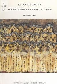 Henri Raynal - La double origine - Journal de bord d'un voyage en peinture (extraits).