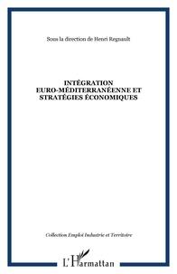Henri Regnault - Intégration euro-méditerranéenne et stratégies économiques.