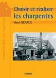 Henri Renaud - Choisir et réaliser les charpentes.