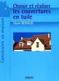 Henri Renaud - Choisir et réaliser les couvertures en tuile.