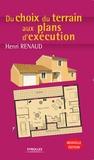 Henri Renaud - Du choix du terrain aux plans d'exécution - Edition 2006.