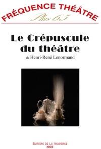 Henri-René Lenormand - Fréquence théâtre Plus 65 : Le Crépuscule du théâtre.