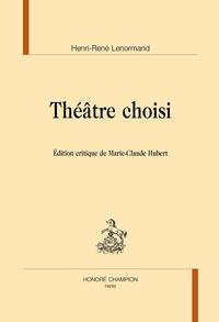 Henri-René Lenormand - Théâtre choisi.