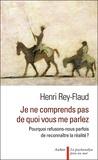 Henri Rey-Flaud - Je ne comprends pas de quoi vous me parlez - Pourquoi refusons-nous parfois de reconnaître la réalité ?.