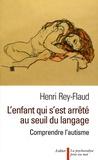 Henri Rey-Flaud - L'enfant qui s'est arrêté au seuil du langage - Comprendre l'autisme.