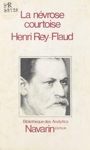 Henri Rey-Flaud - La névrose courtoise.
