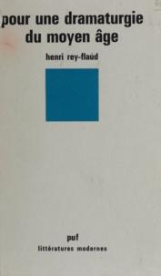 Henri Rey-Flaud - Pour une dramaturgie du Moyen Age.
