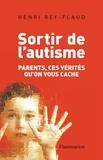 Henri Rey-Flaud - Sortir de l'autisme - Parents, ces vérités qu'on vous cache.