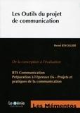 Henri Rivollier - Les Outils du projet de communication - De la conception à l'évaluation BTS Communication Préparation à l'épreuve E6 - Projets et pratiques de la communication.
