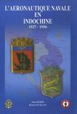 Henri Robin et Robert Feuilloy - L'aéronautique navale en Indochine - 1927-1956.