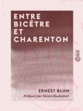 Henri Rochefort et Ernest Blum - Entre Bicêtre et Charenton - Les Aventures d'un notaire - La Légende du monsieur qui avait le frisson - Petits Contes fantastiques avec ou sans moralité.