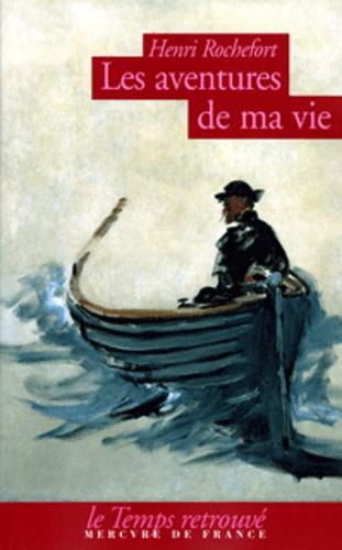 Henri Rochefort - Les aventures de ma vie.