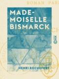 Henri Rochefort - Mademoiselle Bismarck - Roman parisien.