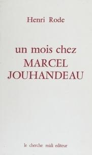 Henri Rode - Un Mois chez Marcel Jouhandeau.
