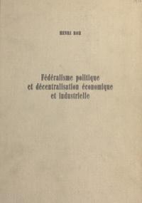 Henri Roh et Oscar de Chastonay - Fédéralisme politique et décentralisation économique et industrielle - L'exemple de la Suisse et du Valais. Thèse pour le doctorat d'Université mention Droit.