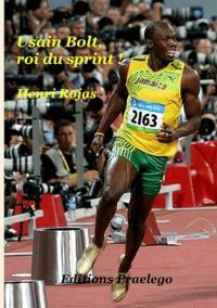 Henri Rojas - Usain Bolt, roi du sprint !.
