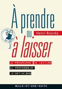 Henri Roorda - A prendre ou à laisser - Le programme de lecture du professeur d'optimisme.
