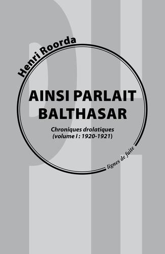 Henri Roorda - Ainsi parlait Balthasar, chroniques drolatiques - Tome 1.