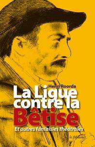 Henri Roorda - La ligue contre la bêtise et autres fantaisies théâtrales.