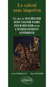 Henri Roudier et Alain Pommellet - Le calcul sans imprévu. - Ce que le bachelier doit savoir pour réussir dans l'enseignement supérieur.