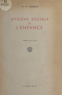 Henri Rouèche et Edmond Lesné - Hygiène sociale de l'enfance.