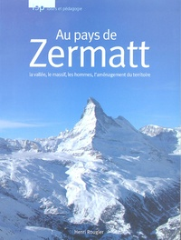 Henri Rougier - Au Pays de Zermatt - La vallée, la massif, les hommes, l'aménagement du territoire.