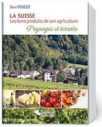 Henri Rougier - La Suisse - Les bons produits de son agriculture, paysages et terroirs.