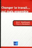 Henri Rouilleault et Thierry Rochefort - Changer le travail... oui mais ensemble.
