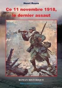 Henri Roure - Ce 11 novembre 1918, le dernier assaut.