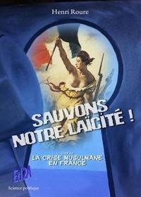 Henri Roure - Sauvons notre laïcité ! - Essai sur la crise musulmane en France.