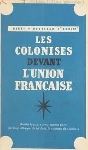 Henri Rousseau Nadir - Les colonisés devant l'Union Française.
