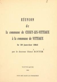 Henri Rouyer - Réunion de la commune de Cessey-lès-Vitteaux à la commune de Vitteaux - Le 30 janvier 1861.