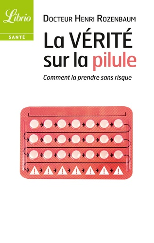 La vérité sur la pilule. Comment la prendre sans risque