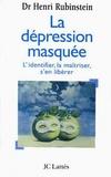 Henri Rubinstein - La dépression masquée - L'identifier, la maîtriser, s'en libérer.