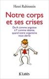 Henri Rubinstein - Notre corps et ses crises.