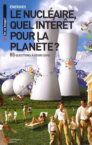 Henri Safa et Guy-Patrick Azémar - Le nucléaire, quel intérêt pour la planète ? - 85 questions à Henri Safa.